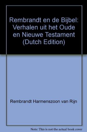 Rembrandt en de Bijbel: Verhalen uit het: Rembrandt Harmenszoon van