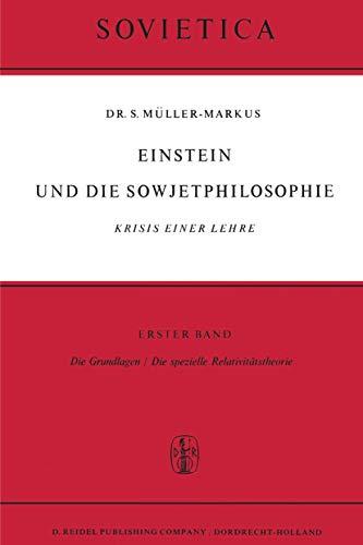 Einstein und die Sowjetphilosophie. Krisis einer Lehre. Band I: Die Grundlagen. Die Spezielle ...