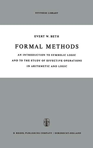 9789027700698: Formal Methods: An Introduction to Symbolic Logic and to the Study of Effective Operations in Arithmetic and Logic (Synthese Library)