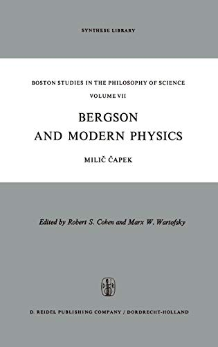Bergson and Modern Physics : A Reinterpretation and Re-evaluation - M. Capek