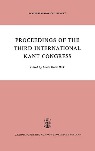 Proceedings of the Third International Kant Congress, Held at the University of Rochester, March 30...