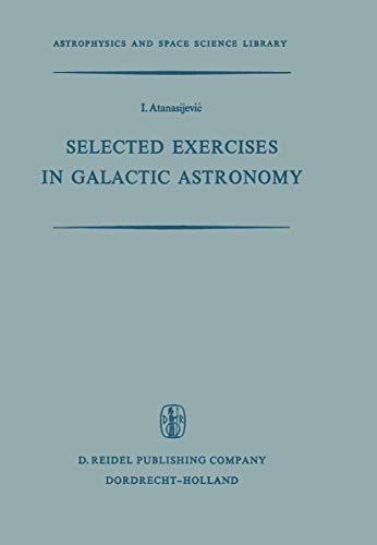 Selected Exercises in Galactic Astronomy (Astrophysics and: Atanasijevic, I.