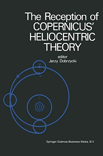 9789027703118: The Reception of Copernicus' Heliocentric Theory: Proceedings of a Symposium Organized by the Nicolas Copernicus Committee of the International Union ... and Philosophy of Science Toruń, Poland 1973