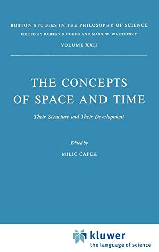 The Concepts of Space and Time: Their Structure and Their Development: 022 (Boston Studies in the Philosophy and History of Science) - M. Capek