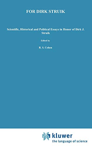 9789027703934: For Dirk Struik: Scientific, Historical and Political Essays in Honor of Dirk J. Struik (Boston Studies in the Philosophy and History of Science)