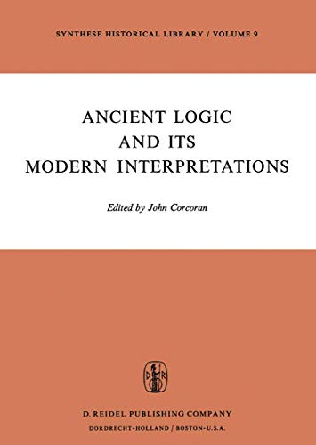 9789027703958: Ancient Logic and Its Modern Interpretations: Proceedings of the Buffalo Symposium on Modernist Interpretations of Ancient Logic, 21 and 22 April, 1972 (Synthese Historical Library)