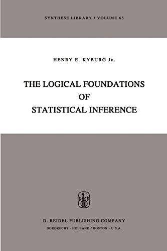 The Logical Foundations of Statistical Inference: Henry E. Kyburg Jr.