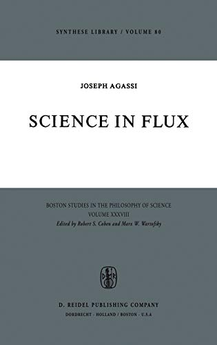 Science in Flux (Boston Studies in the Philosophy and History of Science (28)) - Agassi, J.