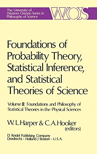 9789027706201: Foundations of Probability Theory, Statistical Inference, and Statistical Theories of Science: Volume III Foundations and Philosophy of Statistical ... Ontario Series in Philosophy of Science)