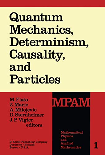 Quantum Mechanics, Determinism, Causality and Particles: An: M. Flato