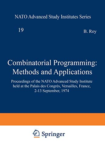 9789027706256: Combinatorial Programming: Methods and Applications: Proceedings of the NATO Advanced Study Institute held at the Palais des Congrès, Versailles, France, 2–13 September, 1974 (Nato Science Series C:)