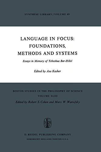 Language in Focus Foundations, Methods and Systems Essays in Memory of Yehoshua Bar-Hillel Boston ...