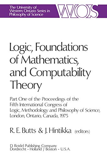 9789027707086: Logic, Foundations of Mathematics, and Computability Theory: Part One of the Proceedings of the Fifth International Congress of Logic, Methodology and ... Ontario Series in Philosophy of Science)