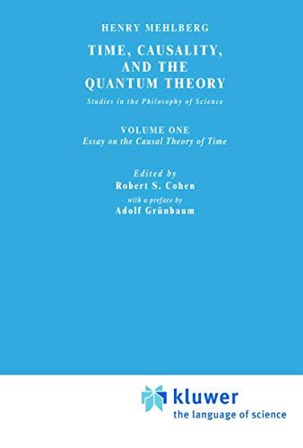 Time, Causality, and the Quantum Theory: Studies in the Philosophy of Science. Vol. 1: Essay on the...