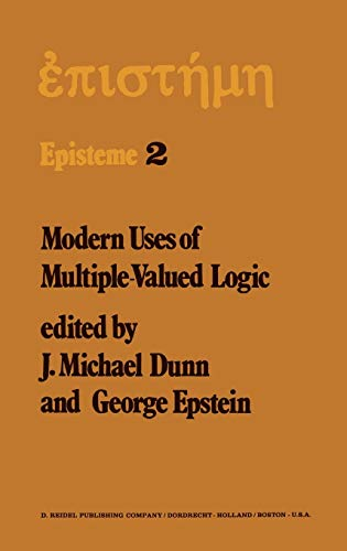 9789027707475: Modern Uses of Multiple-Valued Logic: Invited Papers from the Fifth International Symposium on Multiple-Valued Logic held at Indiana University, ... Logic, Indiana University, USA (Episteme)