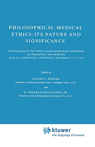 9789027707727: Philosophical Medical Ethics: Its Nature and Significance: Proceedings of the Third Trans-Disciplinary Symposium on Philosophy and Medicine Held at Farmington, Connecticut, December 11–13, 1975