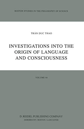 Investigations into the Origin of Language and Consciousness (Boston Studies in the Philosophy and ...