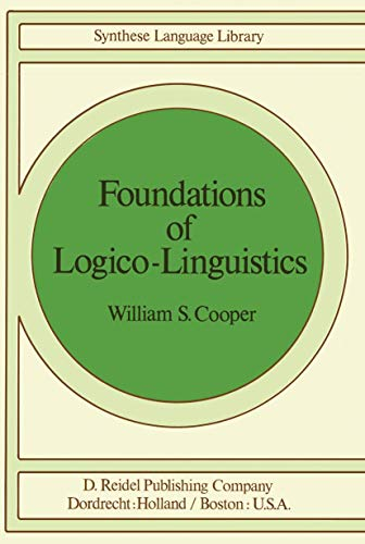 9789027708649: Foundations of Logico-Linguistics: A Unified Theory of Information, Language, and Logic (Studies in Linguistics and Philosophy)