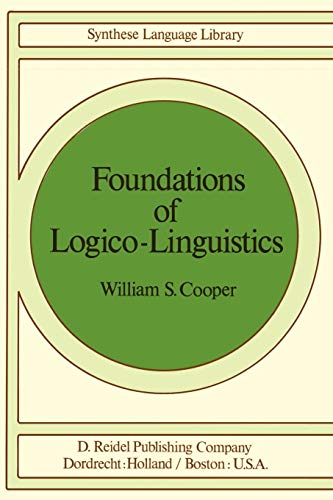 9789027708762: Foundations of Logico-Linguistics: A Unified Theory of Information, Language, and Logic (Studies in Linguistics and Philosophy)