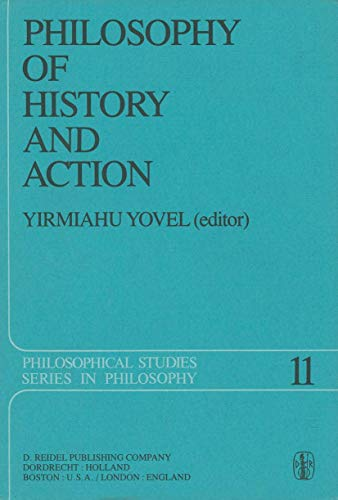 Philosophy of History and Action (Philosophical Studies Series in Philosophy; Volume 11): Yovel, ...