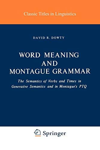 9789027710093: Word Meaning and Montague Grammar: The Semantics of Verbs and Times in Generative Semantics and in Montague's PTQ (Studies in Linguistics and Philosophy, Vol. 7)