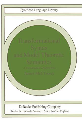 Transformational Syntax and Model Theoretic Semantics: A Case Study in Modern Irish: McCloskey, ...