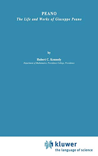 Peano : Life and Works of Giuseppe Peano - Kennedy, H.