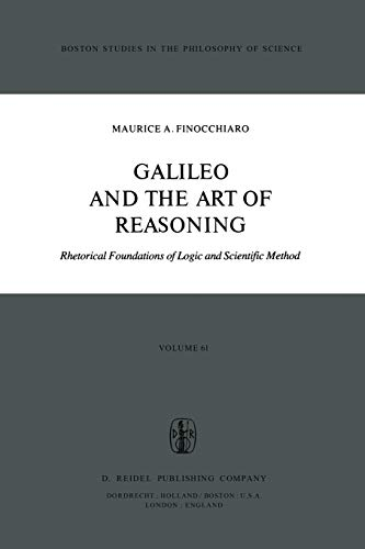 9789027710956: Galileo and the Art of Reasoning: Rhetorical Foundation of Logic and Scientific Method (Boston Studies in the Philosophy and History of Science) (Volume 61)