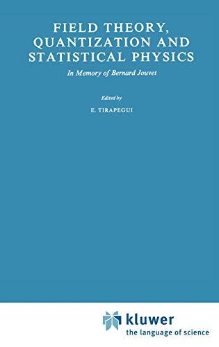 Field Theory, Quantization and Statistical Physics : In Memory of Bernard Jouvet - E. Tirapegui