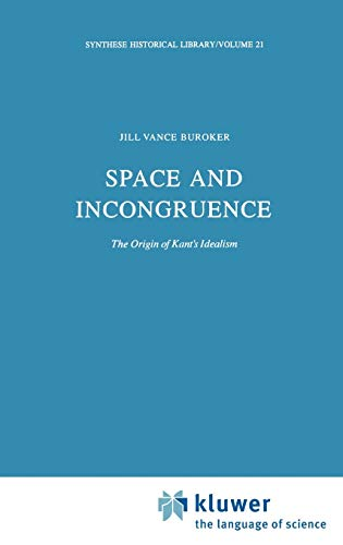 Space and Incongruence: The Origin of Kant S Idealism: Jill Vance Buroker