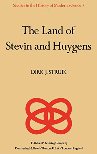 9789027712363: The Land of Stevin and Huygens: A Sketch of Science and Technology in the Dutch Republic during the Golden Century (Studies in the History of Modern Science)