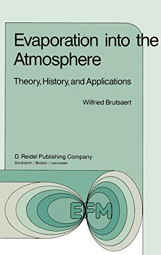 Evaporation into the Atmosphere: Theory, History and Applications (Hardback): W.H. Brutsaert