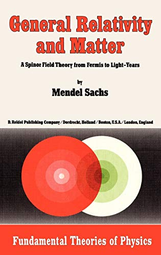 9789027713810: General Relativity and Matter: A Spinor Field Theory from Fermis to Light-Years (Fundamental Theories of Physics)