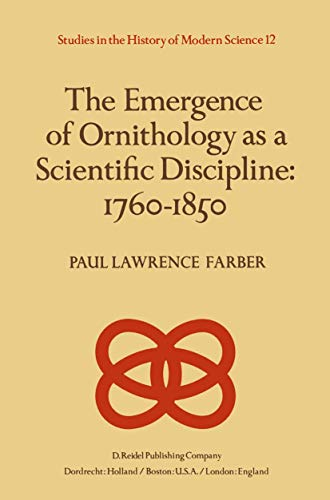 9789027714107: The Emergence of Ornithology as a Scientific Discipline: 1760–1850 (Studies in the History of Modern Science)