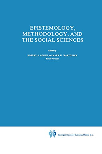 Epistemology, Methodology, and the Social Sciences.: Cohen, Robert S. & Marx W. Wartofsky (eds.)
