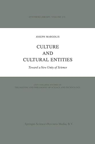 CULTURE AND CULTURAL ENTITIES: Toward a New Unity of Science.: Margolis, Joseph.