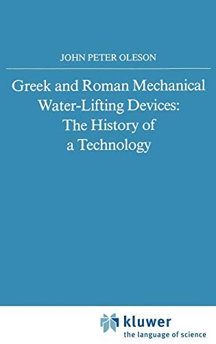 9789027716934: Greek and Roman Mechanical Water-Lifting Devices: The History of a Technology