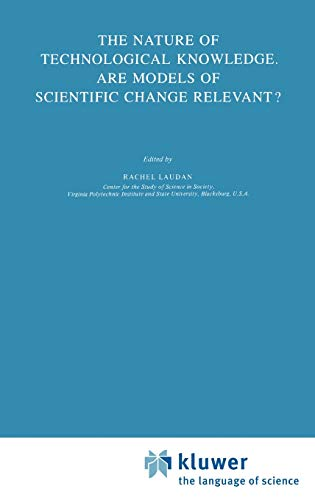 The Nature of Technological Knowledge. Are Models of Scientific Change Relevant? (Sociology of th...