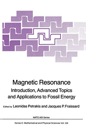 Magnetic Resonance: Introduction, Advanced Topics and Applications to Fossil Energy (Nato Science...