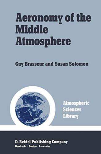 9789027717672: Aeronomy of the Middle Atmosphere : Chemistry and Physics of the Stratosphere and Mesophere (Atmospheric Sciences Library)