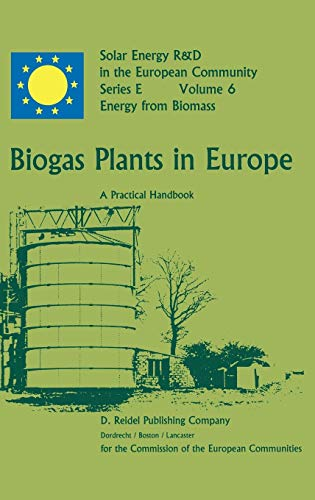 Biogas Plants in Europe: A Practical Handbook (Solar Energy R&D in the Ec Series E:)
