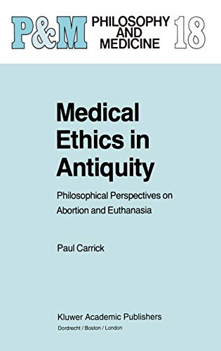 Medical Ethics in Antiquity. Philosophical Perspectives on Abortion and Euthanasia.: CARRICK, Paul ...