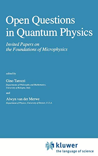 9789027718532: Open Questions in Quantum Physics: Invited Papers on the Foundations of Microphysics (Fundamental Theories of Physics)