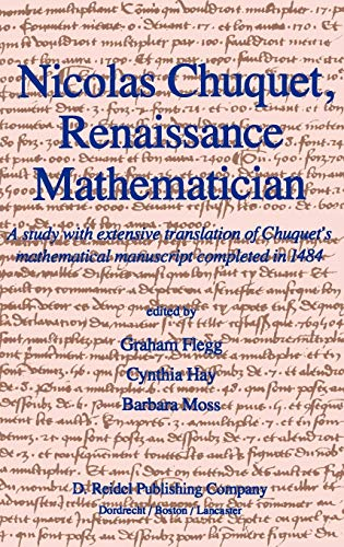 9789027718723: Nicolas Chuquet, Renaissance Mathematician: A study with extensive translation of Chuquet's mathematical manuscript completed in 1484