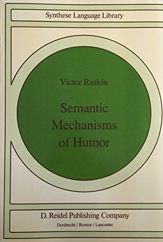 Semantic mechanisms of humor (Synthese Language Library): Raskin, Victor