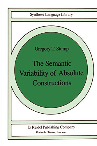 The Semantic Variability of Absolute Constructions (Synthese Language Library, Volume 25): Stump, ...