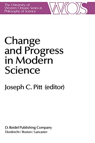 9789027718983: Change and Progress in Modern Science: Papers related to and arising from the Fourth International Conference on History and Philosophy of Science, ... Ontario Series in Philosophy of Science)