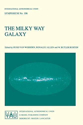 The Milky Way Galaxy: Proceedings of the 106th Symposium of the International Astronomical Union ...