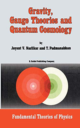 Gravity, Gauge Theories and Quantum Cosmology - J.V. Narlikar|T. Padmanabhan