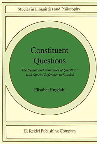 9789027719546: Constituent Questions: The Syntax and Semantics of Questions with Special Reference to Swedish (Studies in Linguistics and Philosophy)